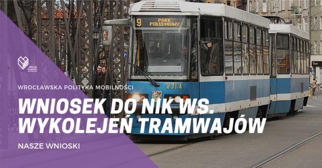 Wnioskujemy do Najwyższej Izby Kontroli ws. wykolejeń tramwajów