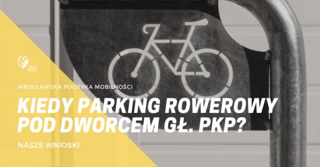 Czy w parkingu podziemnym Dworca Głównego powstanie parking rowerowy?